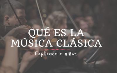 Música Clásica explicada a niños… y a padres.