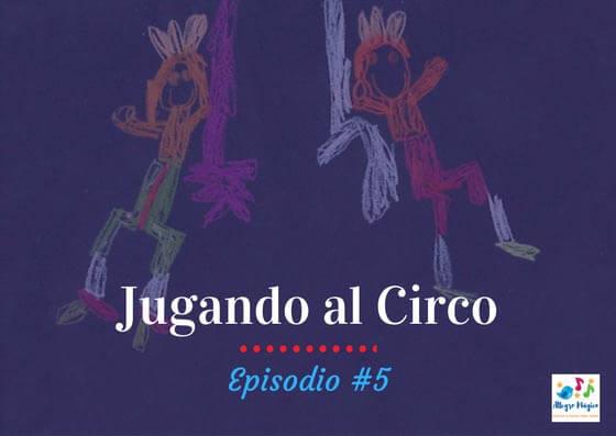 Jugando al circo – #5