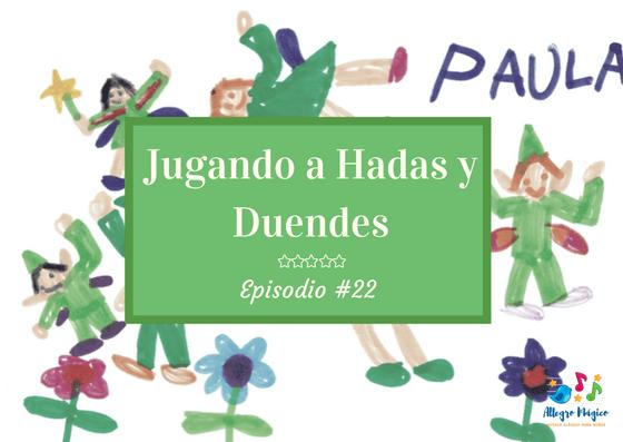 Jugando a hadas y duendes – #22